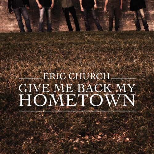 Eric Church - Give Me Back My Hometown