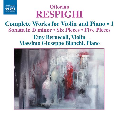 Respighi: Complete Works for Violin and Piano, Vol. 1
