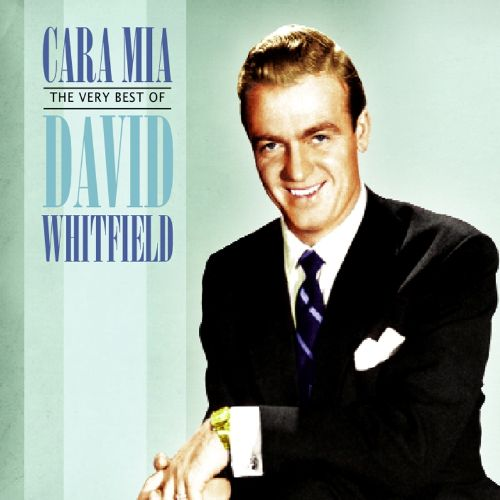 Cara Mia: The Very Best of David Whitfield