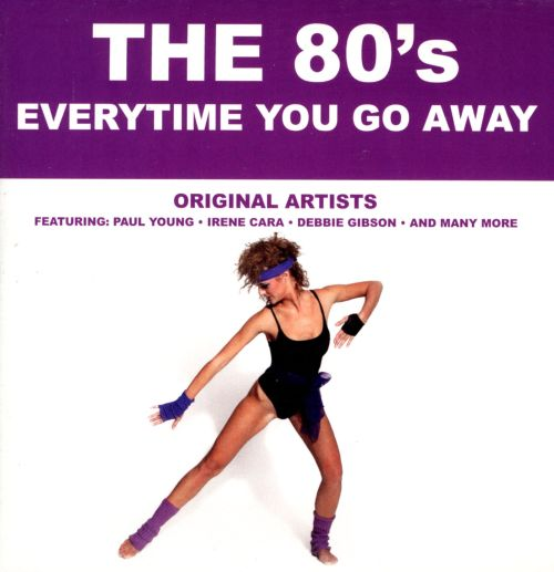 The '80s: Everytime You Go Away