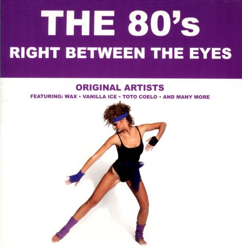 The  '80s: Right Between the Eyes