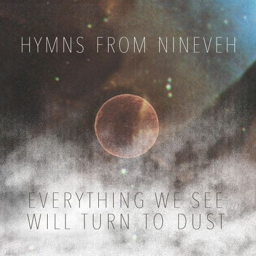 Everything We See Will Turn to Dust
