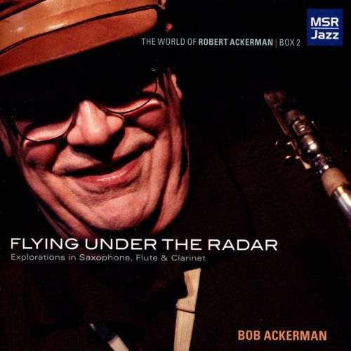 Flying Under The Radar: Explorations In Saxophone, Flute & Clarinet