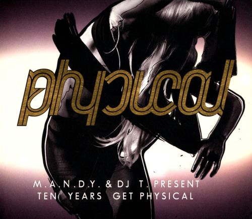 M.A.N.D.Y. & DJ T. Present: Ten Years Get Physical