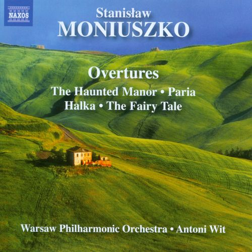 Stanislaw Moniuszko: Overtures - The Haunted Manor, Paria, Halka, The Fairy Tale