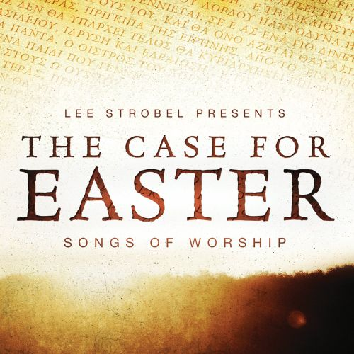 The Case For Easter: Sogns of Worship