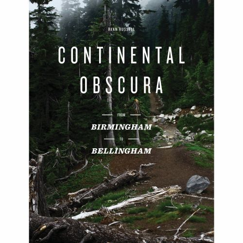 Ryan Russell Continental Obscura: From Birmingham To Bellingham