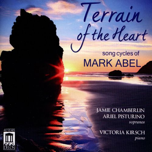 Terrain of the Heart: Song Cycles of Mark Abel