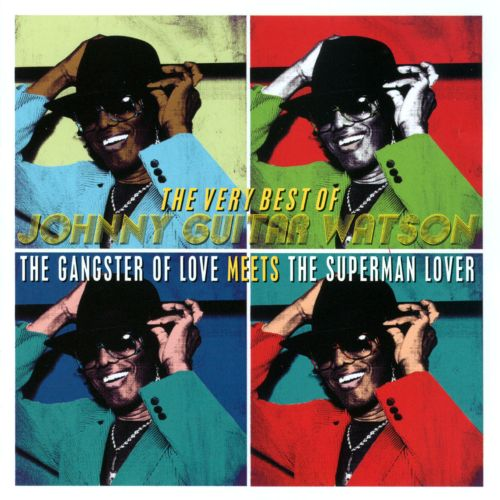 The Very Best of Johnny Guitar Watson: The Gangster of Love Meets the Superman Lover
