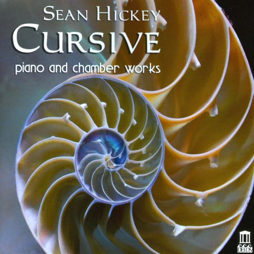 Cursive: Piano and Chamber Works by Sean Hickey