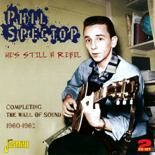 He's Still a Rebel: Completing the Wall of Sound 1960-1962