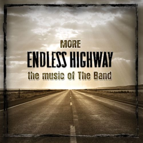 More Endless Highway: The Music of the Band