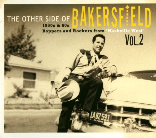 The Other Side of Bakersfield, Vol. 2: 1950s & 60s Boppers and Rockers from