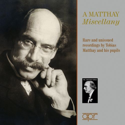 A Matthay Miscellany: Rare and Unissued Recordings by Tobias Matthay and his Pupils