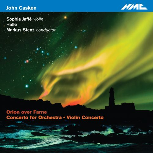 John Casken: Orion over Farne; Violin Concerto; Concerto for Orchestra