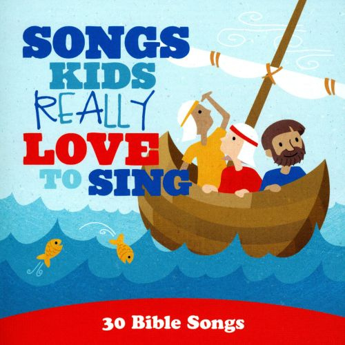 Songs Kids Really Love To Sing: 30 Bible Songs