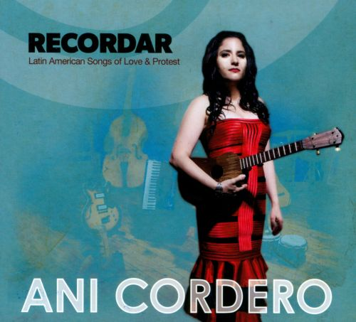 Recordar: Latin American Songs of Love & Protest