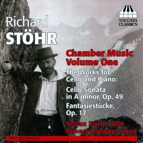 Richard Stöhr: Chamber Music, Vol. 1 - The Works for Cello and Piano