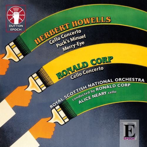Herbert Howells: Cello Concerto; Puck's Minuet; Merry Eye; Ronald Corp: Cello Concerto