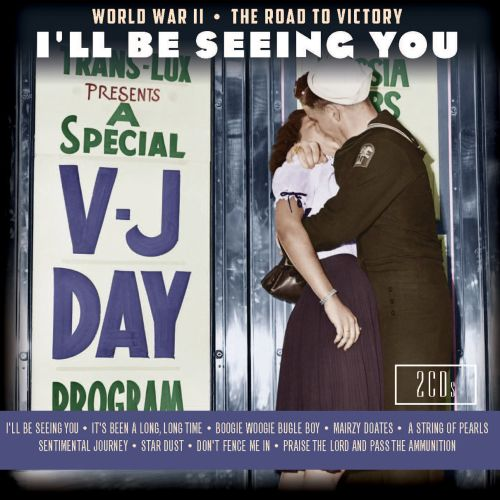 I'll Be Seeing You: World War II - The Road to Victory