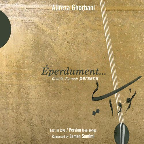 Éperdument...: Chants D'amour Persans: Lost In Love [Persian Love Songs]