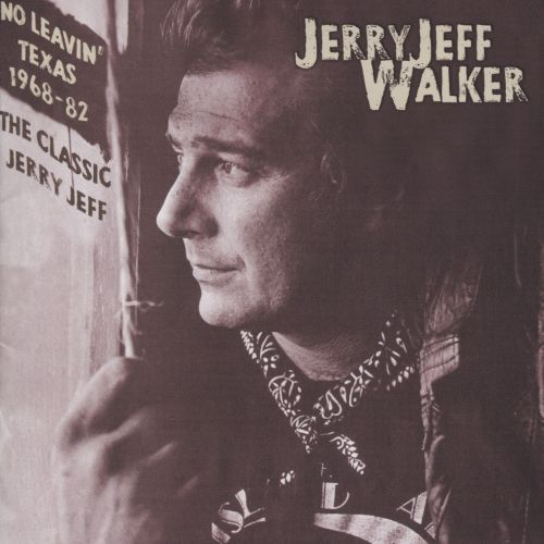 No Leavin' Texas 1968-1982: The Classic Jerry Jeff