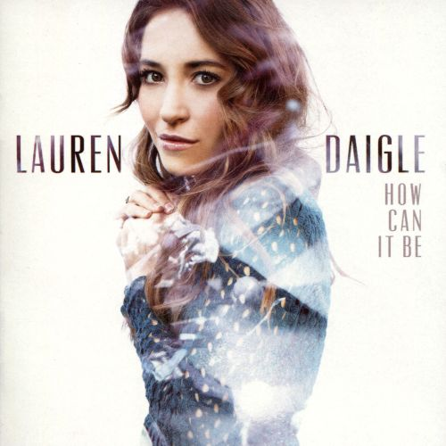 How can it be / Lauren Daigle.