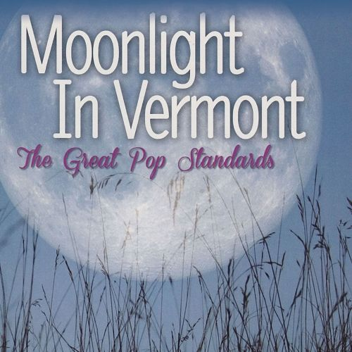 Moonlight In Vermont: The Great Pop Standards