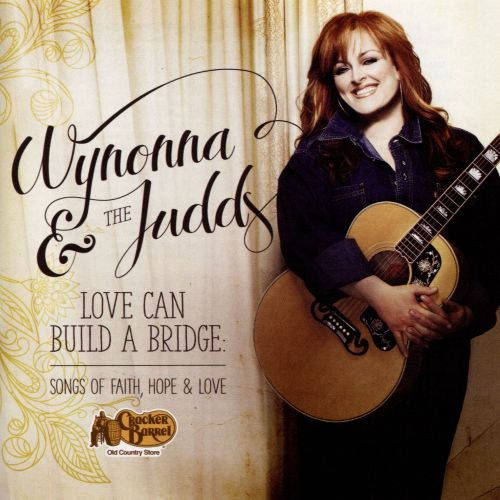 The Judds Love Can Build A Bridge Songs