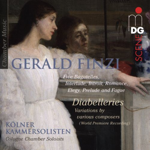 Gerald Finzi: Five Bagatelles; Interlude; Introit; Romance; Elegy; Prelude; Fugue; Diabelleries - Variations by Various Composers