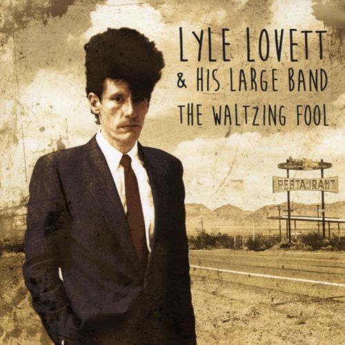 The waltzing fool / Lyle Lovett & his large band.