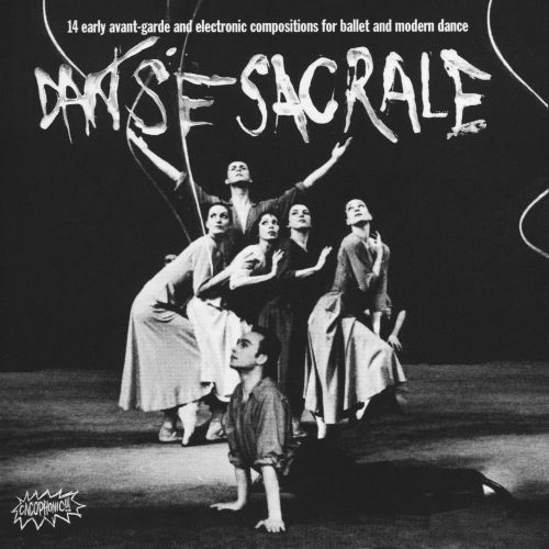 Danse Sacrale: 14 Early Avant-Garde and Electronic Compositions for Ballet and Modern Dance