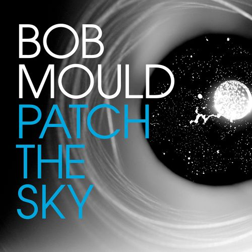 Patch the sky / Bob Mould.