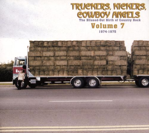 Truckers, Kickers, Cowboys Angels: The Blissed-Out Birth of Country-Rock , Vol. 7: 1974