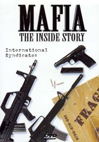 Mafia: The Inside Story - International Syndicates
