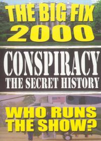 Conspiracy: The Secret History - The Big Fix 2000