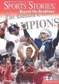 Boston's Greatest Sports Stories: Beyond the Headlines