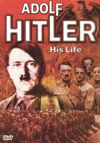 Adolf Hitler: His Life