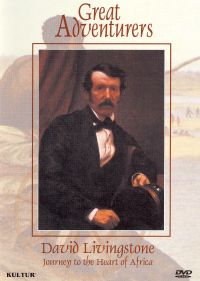 Great Adventurers: David Livingstone - Journey to the Heart of Africa