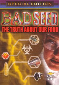 Bad Seed: The Truth About Our Food