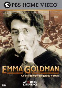 An Exceedingly Dangerous Woman: The Radical Life of Emma Goldman