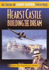 Hearst Castle: Building the Dream