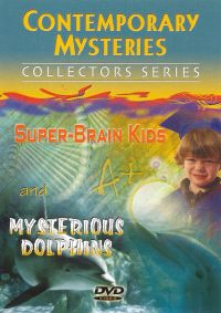 Contemporary Mysteries: Super Brain Kids and Mysterious Dolphins