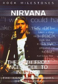 Rock Milestones: Nirvana - The Path From Incesticide to in Utero