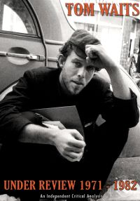 Tom Waits: Under Review 1971-82