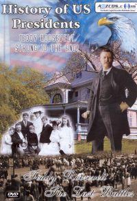 History of Us Presidents: Teddy Roosevelt - The Last Battles