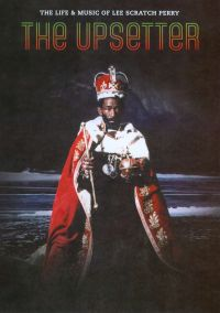 """The Upsetter: The Life & Music of Lee """"Scratch"""" Perry"""