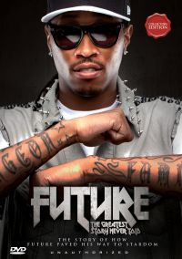 Future: The Greatest Story Never Told - Unauthorized