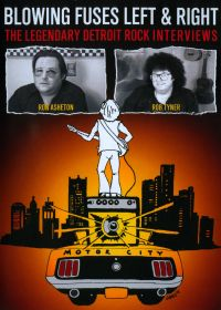 Blowing Fuses Left & Right: The Legendary Detroit Rock Interviews
