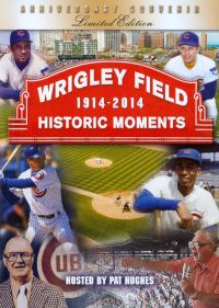Wrigley Field 1914-2014: Historical Moments from Chicago's Field of Dreams